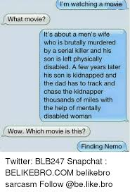 Finding Nemo Meme - i m watching a movie what movie it s about a men s wife who is