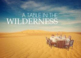table in the wilderness i am coming soon can god spread a table in the wilderness yes he can