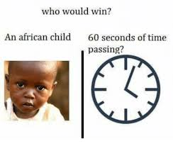 African Child Meme - who would win an african child 60 seconds of time passing time