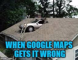 Google Maps Meme - when google maps gets it wrong meme