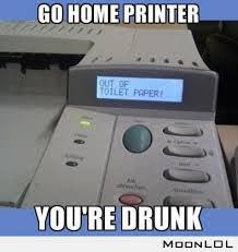 Copy Machine Meme - 20 of the best go home you re drunk memes