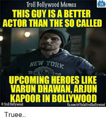 Actor Memes - troll bollywood memes tb this guyisabetter actor than the so called