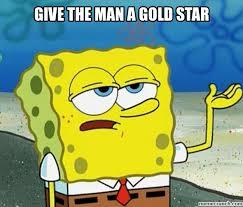 Gold Star Meme - the man a gold star