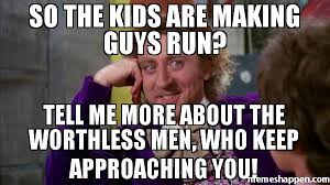 Willy Wonka Tell Me More Meme - so the kids are making guys run tell me more about the worthless
