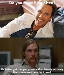 Matthew Mcconaughey Meme - here s how rust cohle from true detective would hit on you