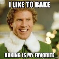 Baking Meme - i like to bake baking is my favorite buddy the elf meme generator