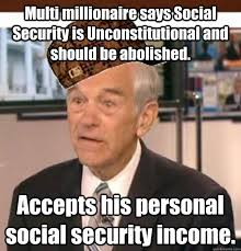 Ron Paul Meme - multi millionaire says social security is unconstitutional and