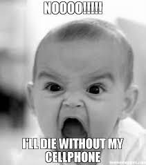 Cell Phone Meme - noooo i ll die without my cellphone meme angry baby 33296