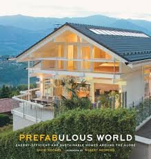 Homes Around The World by Prefabulous World Energy Efficient And Sustainable Homes Around