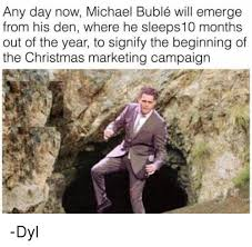 Michael Buble Meme - any day now michael bublé will emerge from his den where he sleeps10