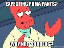 Puma Pants Meme - expecting puma pants why not zoidberg tricky zoidberg make a meme