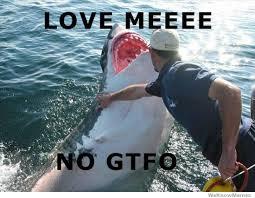 Love Me Meme - love me no gtfo weknowmemes