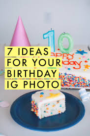 7 ideas for your birthday instagram post lime ricki blog