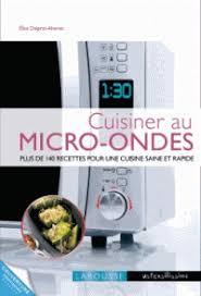 cuisiner au micro onde cuisiner au micro ondes 250 recettes pour une elise delprat