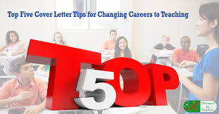 cover letter tips for changing careers to teaching