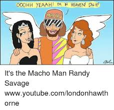Macho Man Randy Savage Meme - ooohh yeaah i m n heaven dig ind macho it s the macho man randy