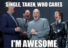 Single Taken Memes - 20 very relatable single taken memes love brainy quote