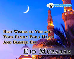 best wishes to you and your family for a happy and blessed eid