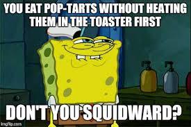 Poptarts Meme - pop tarts imgflip