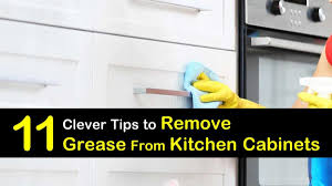 how to clean sticky greasy cabinets 11 clever ways to remove grease from kitchen cabinets