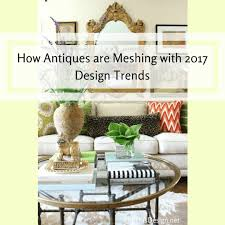 how antiques play into 2017 design trends dig this design