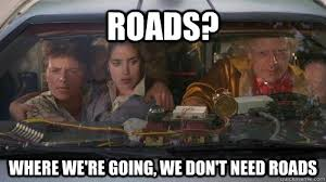 Doc Brown Meme - roads where we re going we don t need roads doc brown roads