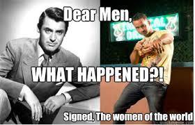 Men And Women Memes - dear men what happened signed the women of the world men