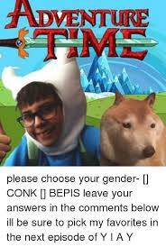 Bepis Meme - adventure please choose your gender conk bepis leave your answers