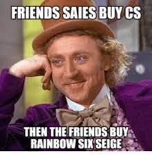 Six Meme - friends saies buy cs then the friendsbuya rainbow six seige