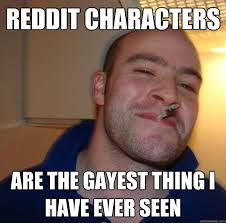 Gayest Meme Ever - reddit characters are the gayest thing i have ever seen misc