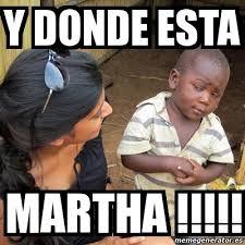 Martha Meme - meme skeptical 3rd world kid y donde esta martha 21336149