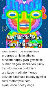 Rumi Memes - may the bridges we burn the way awareness true meme love progress