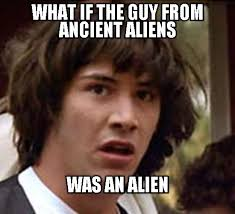 Where Did The Aliens Meme Come From - 198 best ancient aliens crazy hair guy images on pinterest crazy