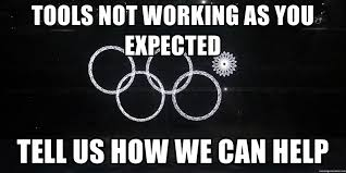 Sochi Meme - tools not working as you expected tell us how we can help sochi