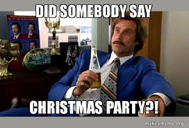 Christmas Party Meme - did somebody say christmas party ron burgundy boy that