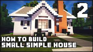 small simple houses minecraft house how to build simple small house part 2 youtube