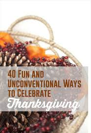want to do something a different on thanksgiving here are