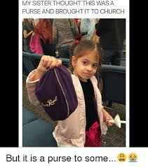 Sister Memes Funny - my sister thought this was a purse and brought it to church but it