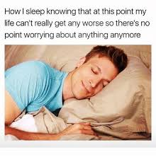 How I Sleep Meme - 25 best memes about how i sleep knowing how i sleep knowing