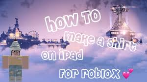 how to make a shirt on ipad roblox the gaming paris u0027s youtube