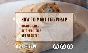 recipe apk delicious egg wrap recipe apk free lifestyle app for