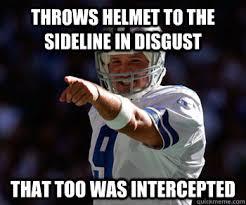 Romo Interception Meme - throws helmet to the sideline in disgust that too was intercepted