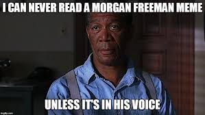 Morgan Freeman Memes - morgan freeman s voice imgflip