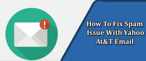 yahoo email junk mail how to fix spam issues in yahoo at t account solution here