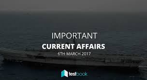 important current affairs 6th march 2017 with pdf testbook blog