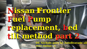 nissan frontier year to year changes nissan frontier fuel pump replacement bed tilt method part 2