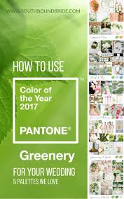 Color Of Year 2017 by Greenery Pantone Color Of The Year 2017 Southbound Bride