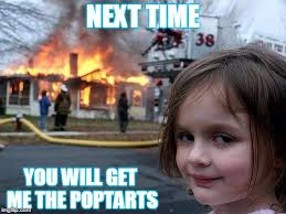 Pop Tarts Meme - disaster girl meme imgflip