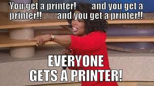 Oprah Meme You Get - oprah gives away printers quickmeme