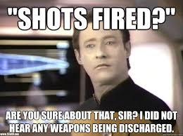 Shots Fired Meme - shots fired are you sure about that sir i did not hear any